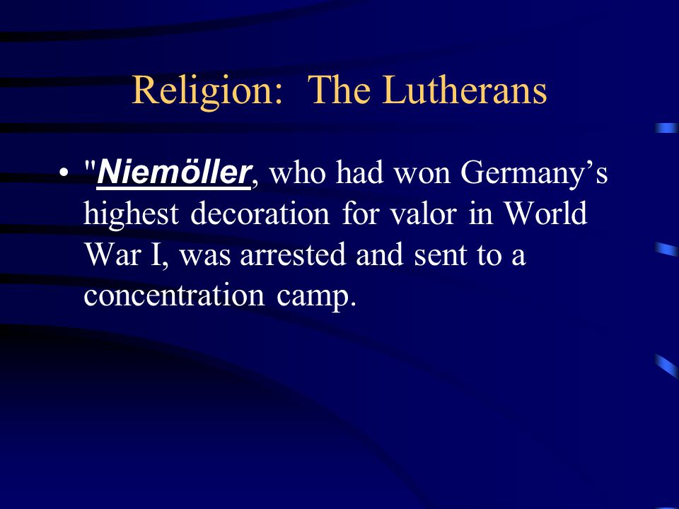 Religion: The Lutherans Niemöller, who had won Germany's highest decoration for valor in World War I, was arrested and sent to a concentration camp.