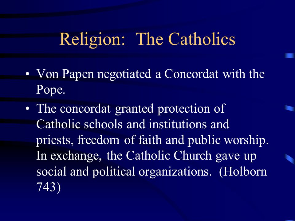 Religion: The Catholics Von Papen negotiated a Concordat with the Pope.