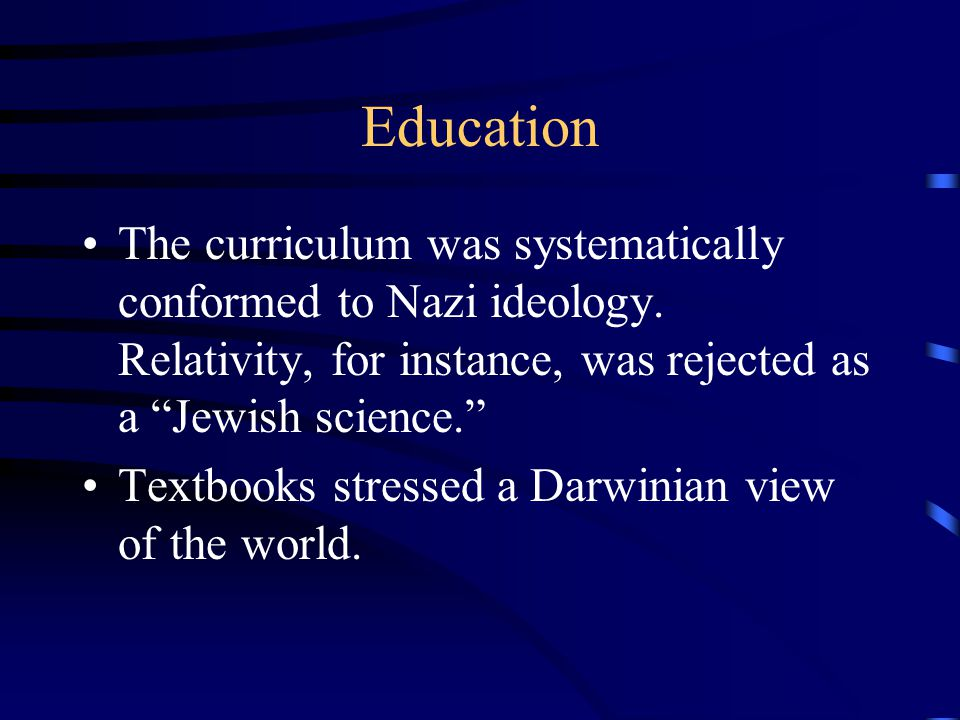 Education The curriculum was systematically conformed to Nazi ideology.