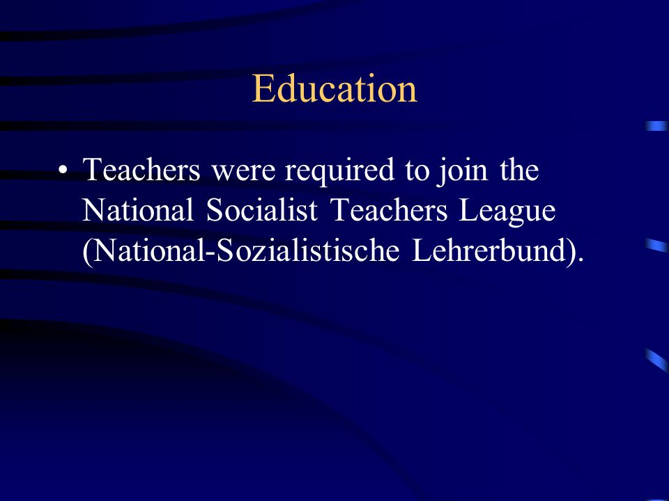 Education Teachers were required to join the National Socialist Teachers League (National-Sozialistische Lehrerbund).