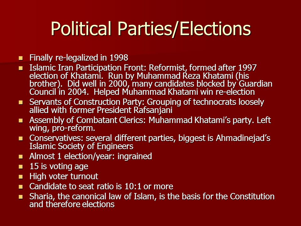 Political Parties/Elections Finally re-legalized in 1998 Finally re-legalized in 1998 Islamic Iran Participation Front: Reformist, formed after 1997 election of Khatami.