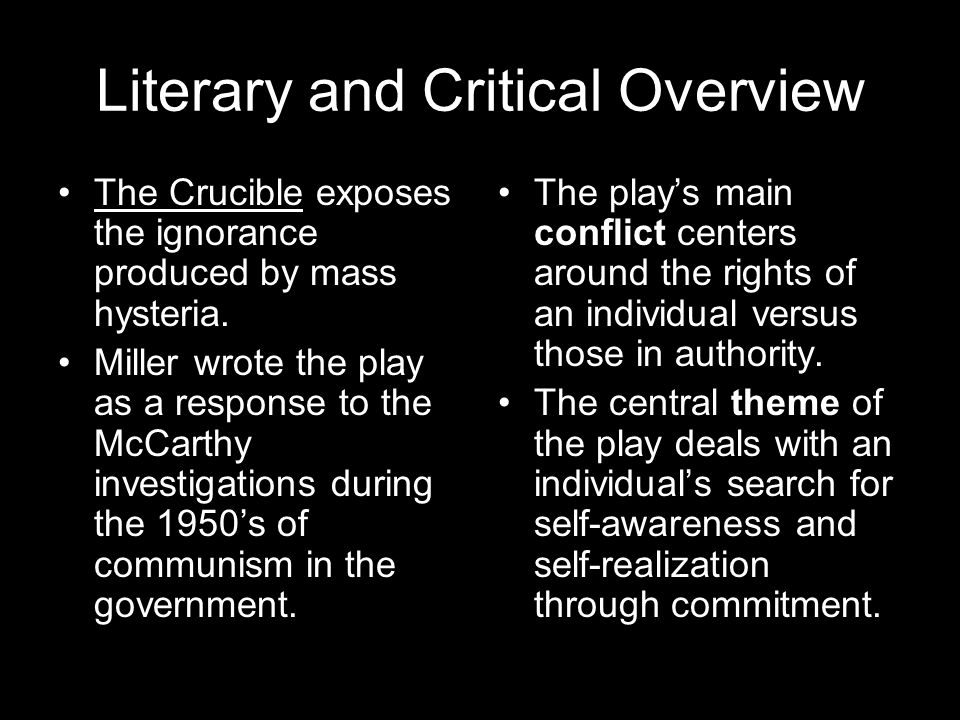 Literary and Critical Overview The Crucible exposes the ignorance produced by mass hysteria.