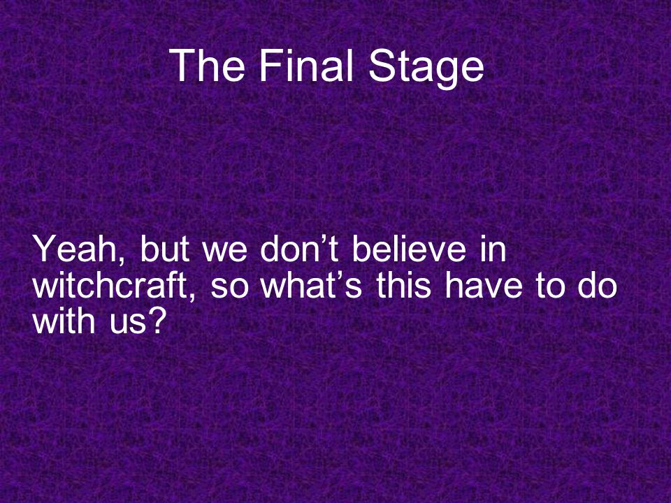 The Final Stage Yeah, but we don't believe in witchcraft, so what's this have to do with us