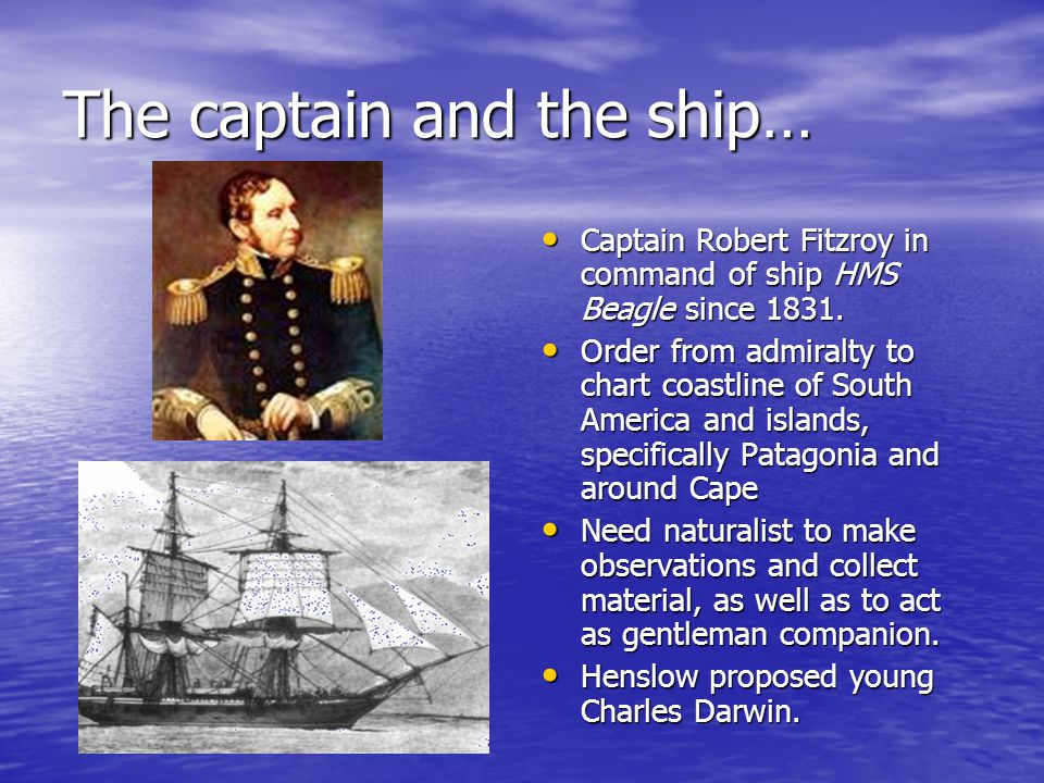 The captain and the ship… Captain Robert Fitzroy in command of ship HMS Beagle since 1831.