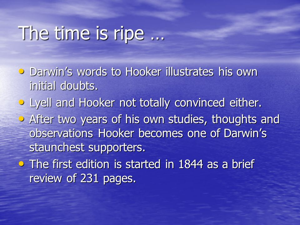 The time is ripe … Darwin's words to Hooker illustrates his own initial doubts.