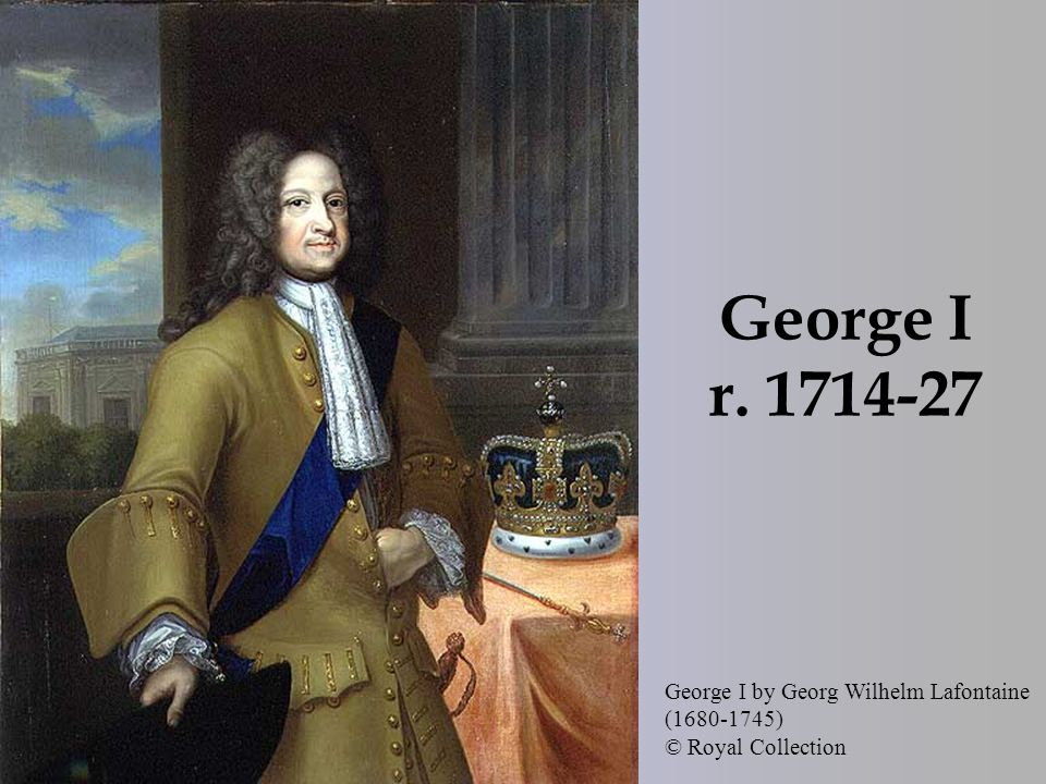 George I r. 1714-27 George I by Georg Wilhelm Lafontaine (1680-1745) © Royal Collection