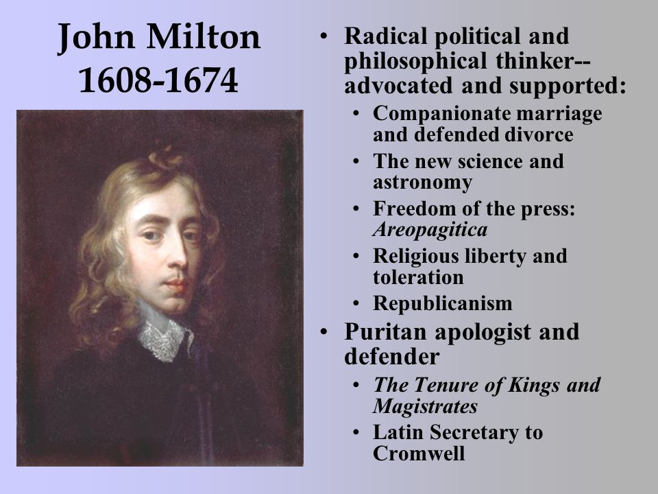 John Milton 1608-1674 Radical political and philosophical thinker-- advocated and supported: Companionate marriage and defended divorce The new scienc