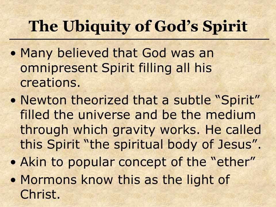 """The Ubiquity of God's Spirit Many believed that God was an omnipresent Spirit filling all his creations. Newton theorized that a subtle """"Spirit"""" fille"""