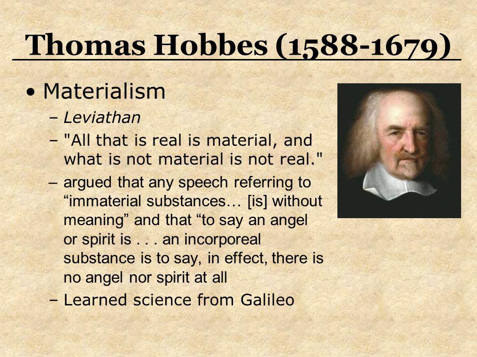 Thomas Hobbes (1588-1679) Materialism –Leviathan –