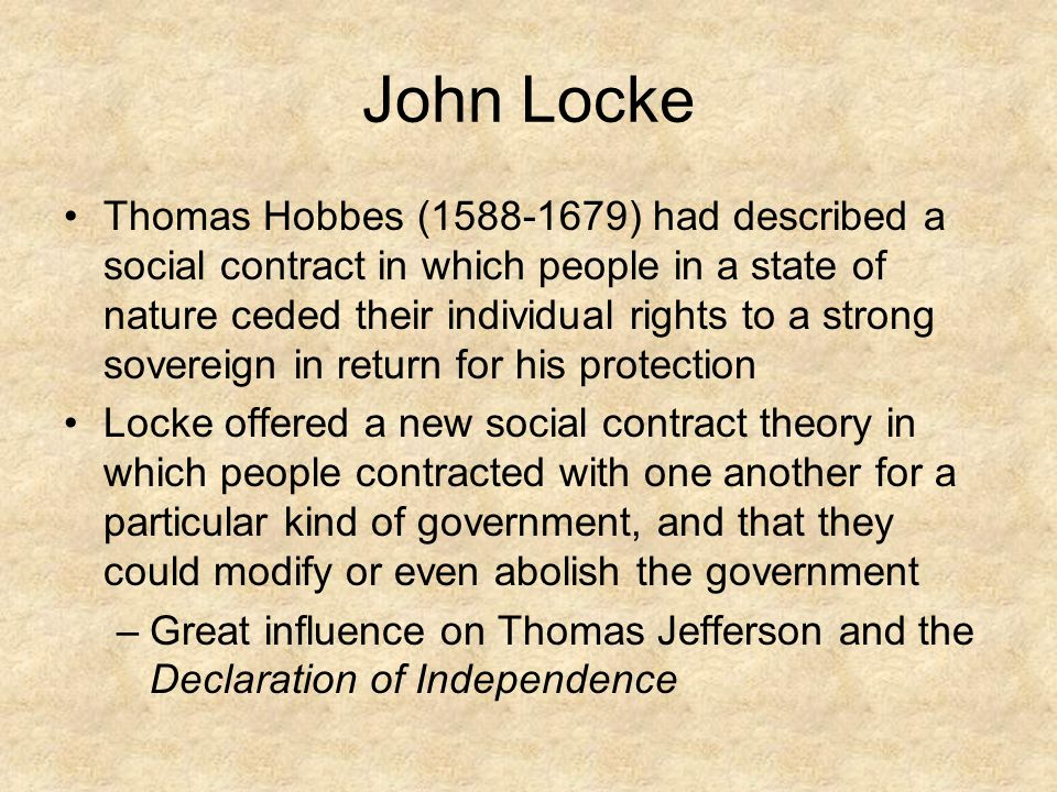 John Locke Thomas Hobbes (1588-1679) had described a social contract in which people in a state of nature ceded their individual rights to a strong so