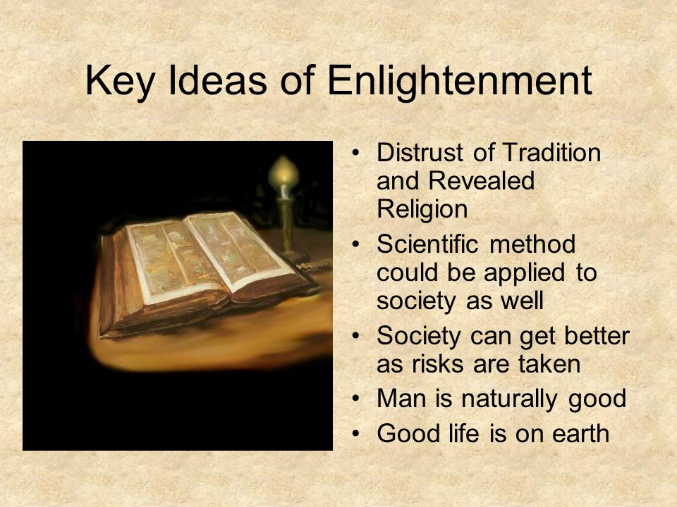John Locke Theory of Knowledge –Essay Concerning Human Understanding –Reasoning puts man above animals –Rejected concept that ideas are innate Tabula rasa –Outer ideas from experience –Mankind can attain all knowledge