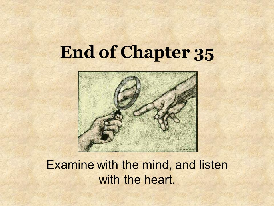End of Chapter 35 Examine with the mind, and listen with the heart.