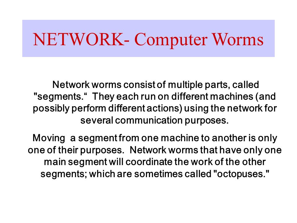 NETWORK- Computer Worms Network worms consist of multiple parts, called