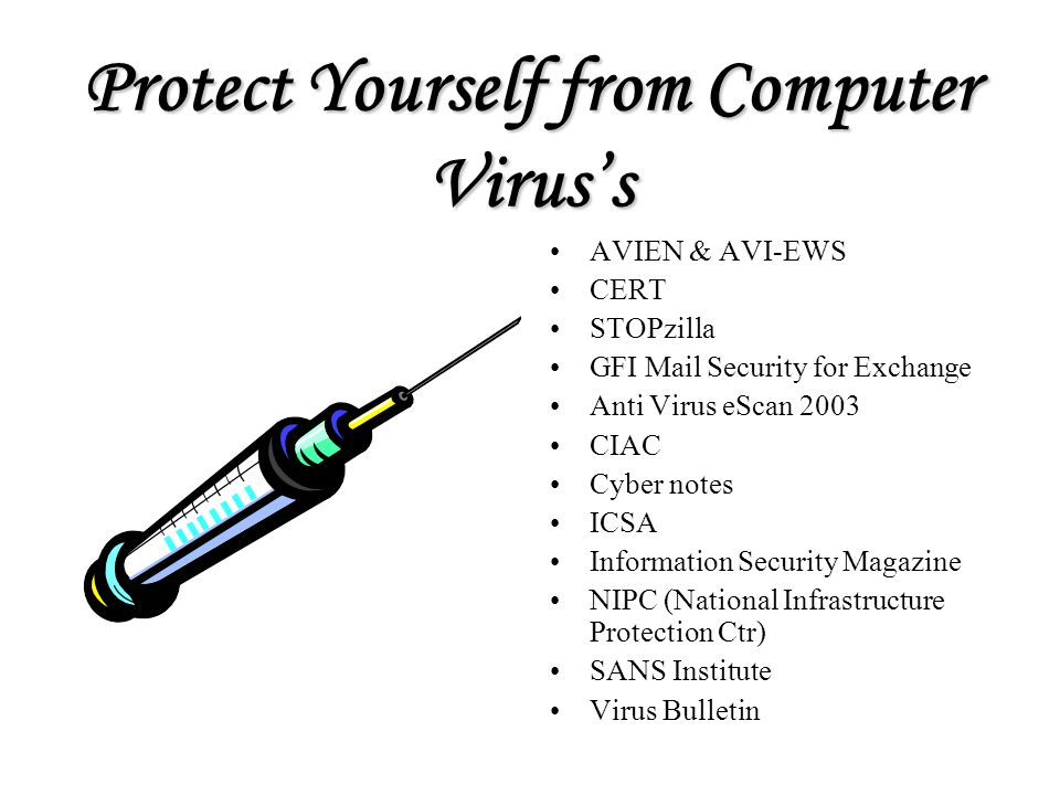 Protect Yourself from Computer Virus's AVIEN & AVI-EWS CERT STOPzilla GFI Mail Security for Exchange Anti Virus eScan 2003 CIAC Cyber notes ICSA Infor