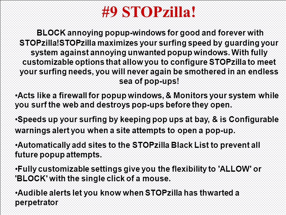 #9 STOPzilla! BLOCK annoying popup-windows for good and forever with STOPzilla!STOPzilla maximizes your surfing speed by guarding your system against