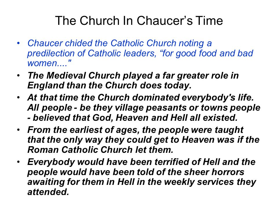 """The Church In Chaucer's Time Chaucer chided the Catholic Church noting a predilection of Catholic leaders, """"for good food and bad women...."""
