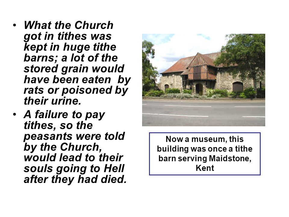 What the Church got in tithes was kept in huge tithe barns; a lot of the stored grain would have been eaten by rats or poisoned by their urine. A fail