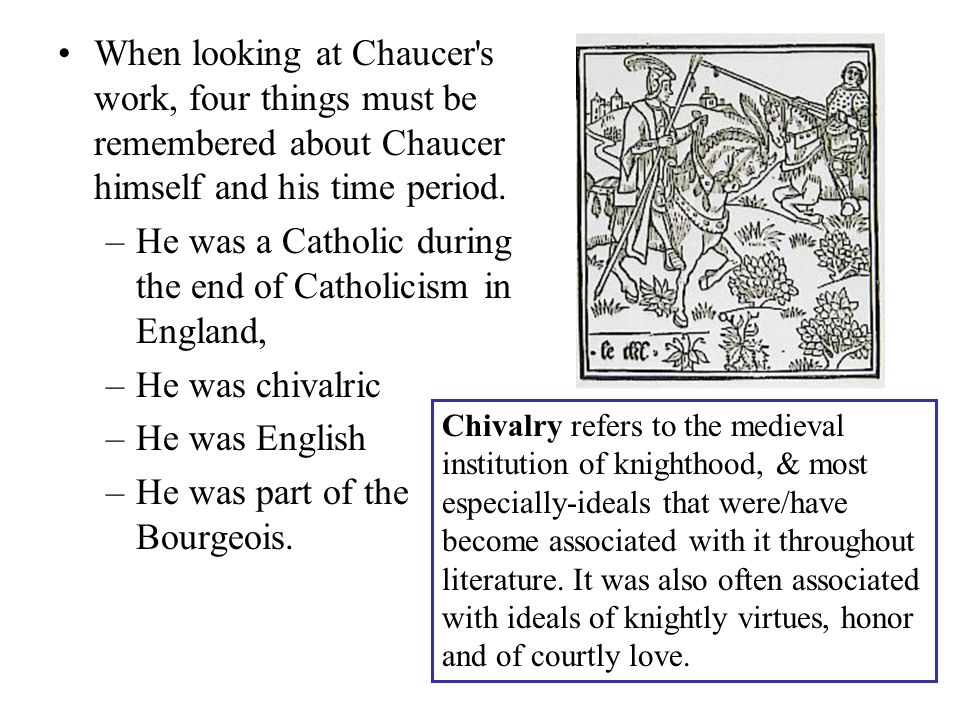 When looking at Chaucer s work, four things must be remembered about Chaucer himself and his time period.