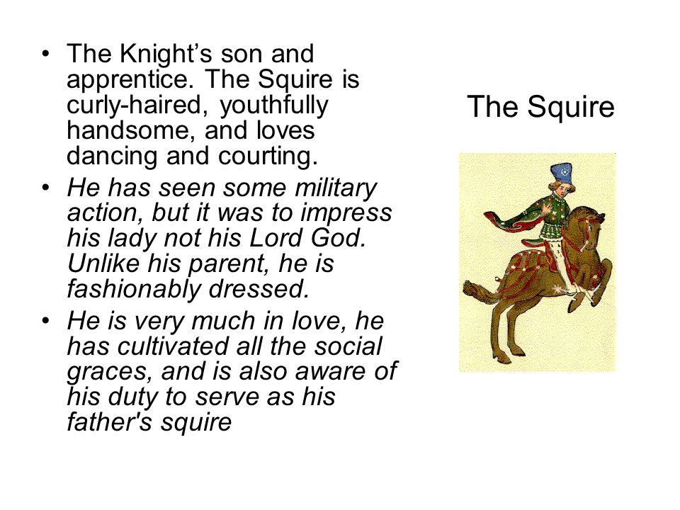 The Squire The Knight's son and apprentice.