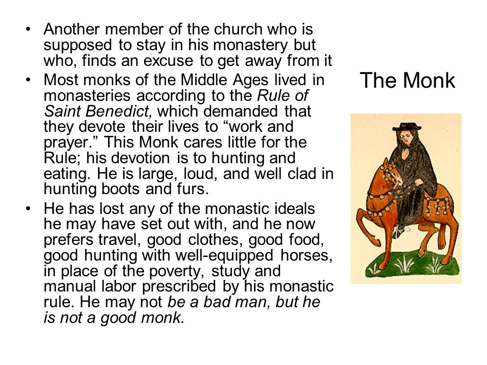 The Monk Another member of the church who is supposed to stay in his monastery but who, finds an excuse to get away from it Most monks of the Middle A