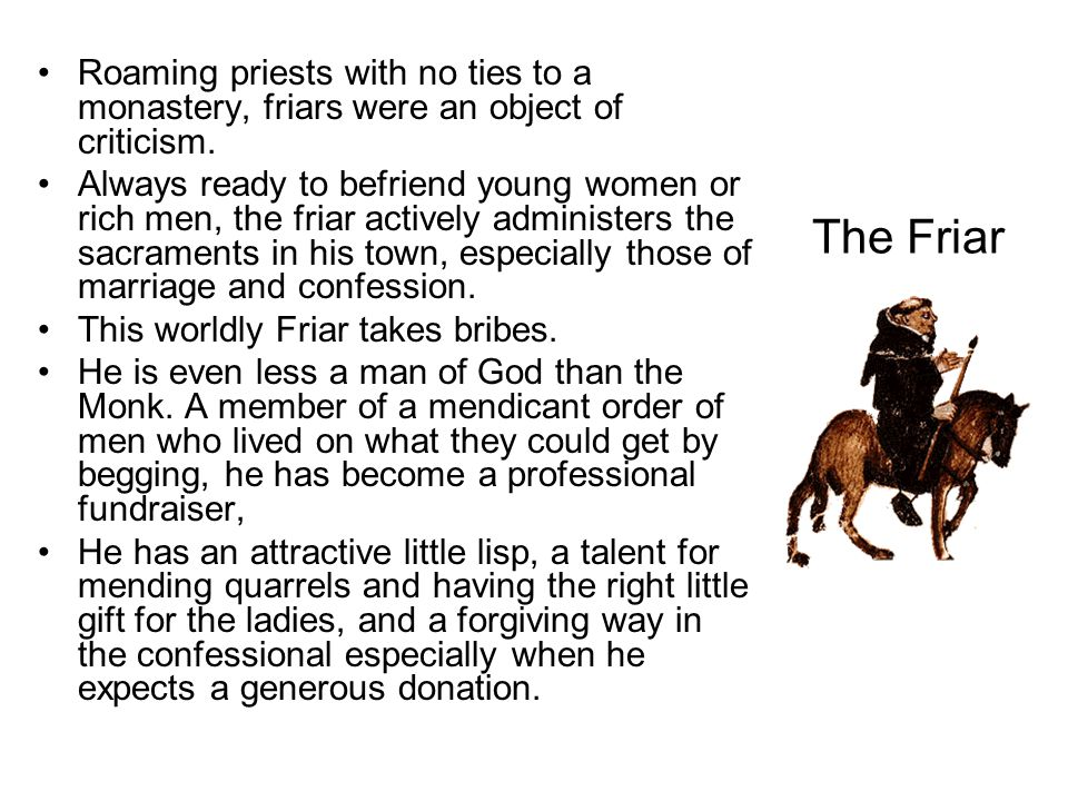 The Friar Roaming priests with no ties to a monastery, friars were an object of criticism.