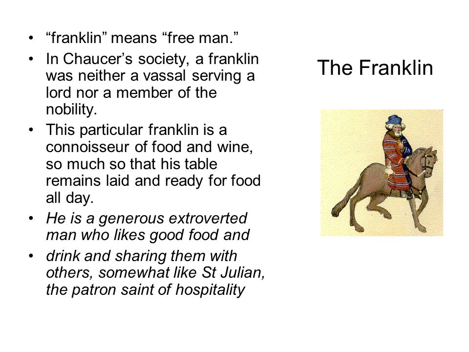 """The Franklin """"franklin"""" means """"free man."""" In Chaucer's society, a franklin was neither a vassal serving a lord nor a member of the nobility. This part"""