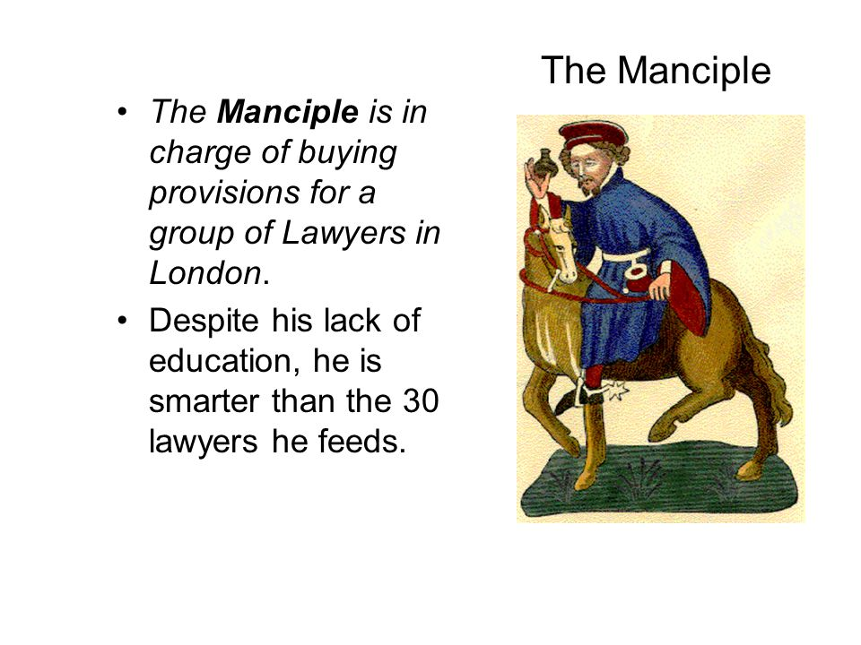 The Manciple The Manciple is in charge of buying provisions for a group of Lawyers in London.