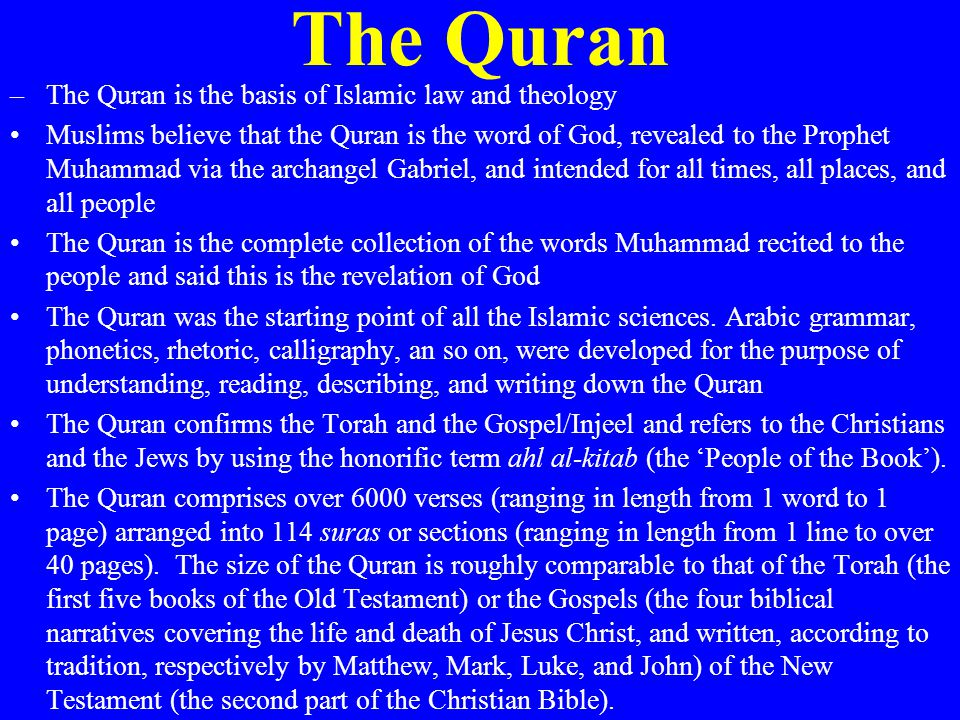 The Quran –The Quran is the basis of Islamic law and theology Muslims believe that the Quran is the word of God, revealed to the Prophet Muhammad via