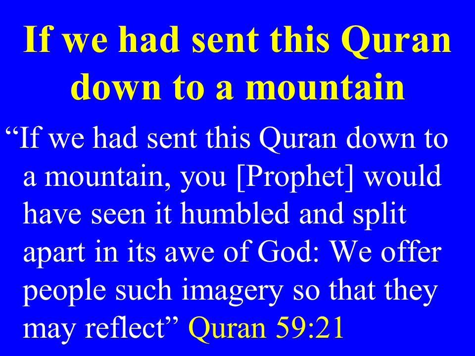 """If we had sent this Quran down to a mountain """"If we had sent this Quran down to a mountain, you [Prophet] would have seen it humbled and split apart i"""