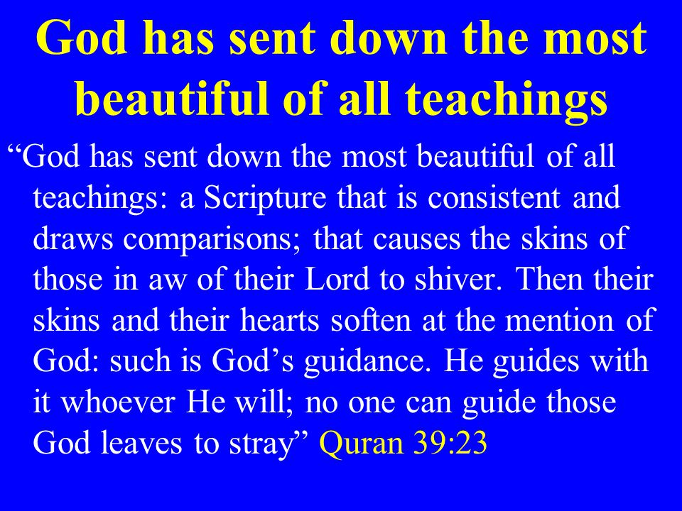 """God has sent down the most beautiful of all teachings """"God has sent down the most beautiful of all teachings: a Scripture that is consistent and draws"""