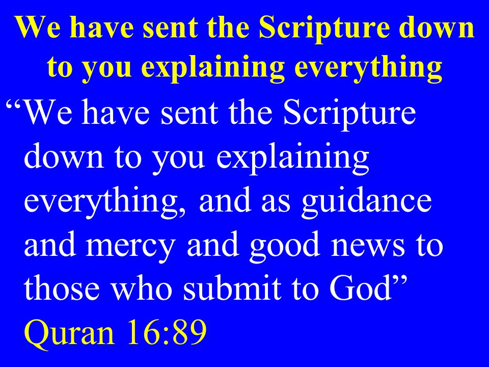 """We have sent the Scripture down to you explaining everything """"We have sent the Scripture down to you explaining everything, and as guidance and mercy"""