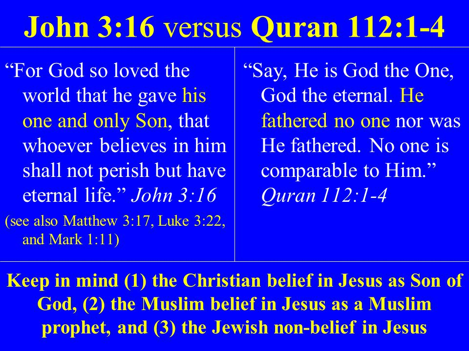"""John 3:16 versus Quran 112:1-4 """"For God so loved the world that he gave his one and only Son, that whoever believes in him shall not perish but have e"""
