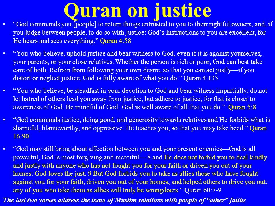 """Quran on justice """"God commands you [people] to return things entrusted to you to their rightful owners, and, if you judge between people, to do so wit"""