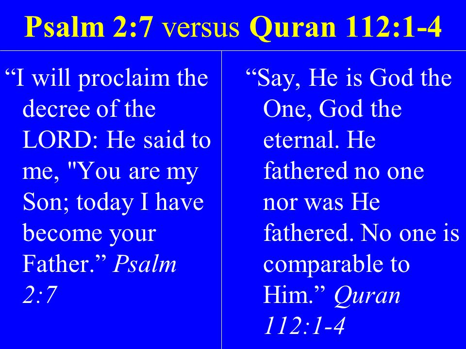 """Psalm 2:7 versus Quran 112:1-4 """"I will proclaim the decree of the LORD: He said to me,"""