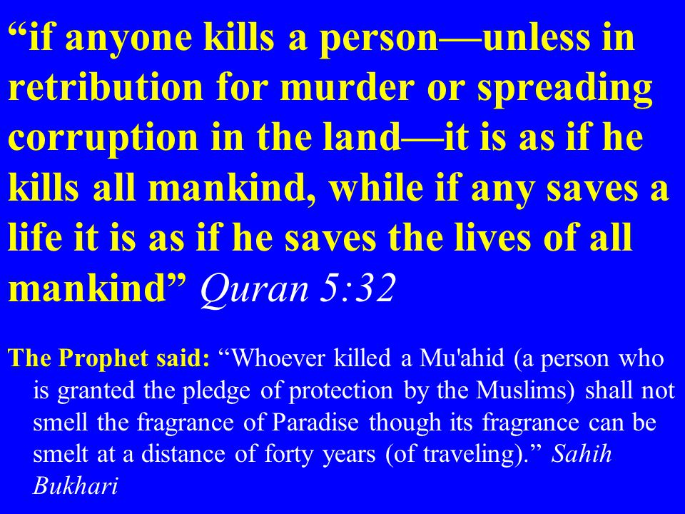 """""""if anyone kills a person—unless in retribution for murder or spreading corruption in the land—it is as if he kills all mankind, while if any saves a"""