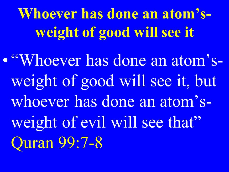 """Whoever has done an atom's- weight of good will see it """"Whoever has done an atom's- weight of good will see it, but whoever has done an atom's- weight"""