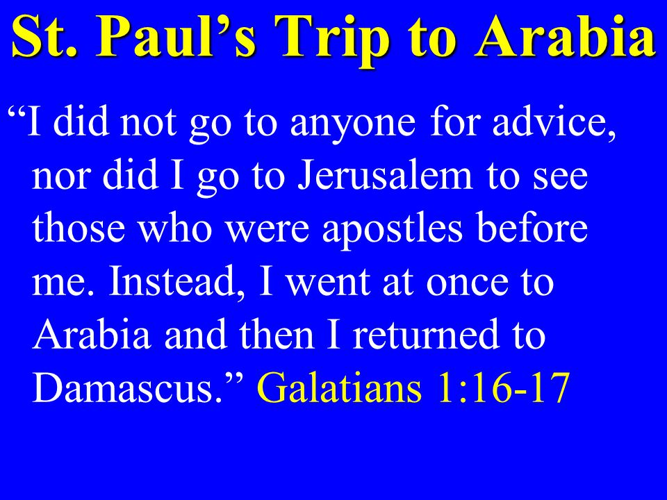 """St. Paul's Trip to Arabia """"I did not go to anyone for advice, nor did I go to Jerusalem to see those who were apostles before me. Instead, I went at o"""