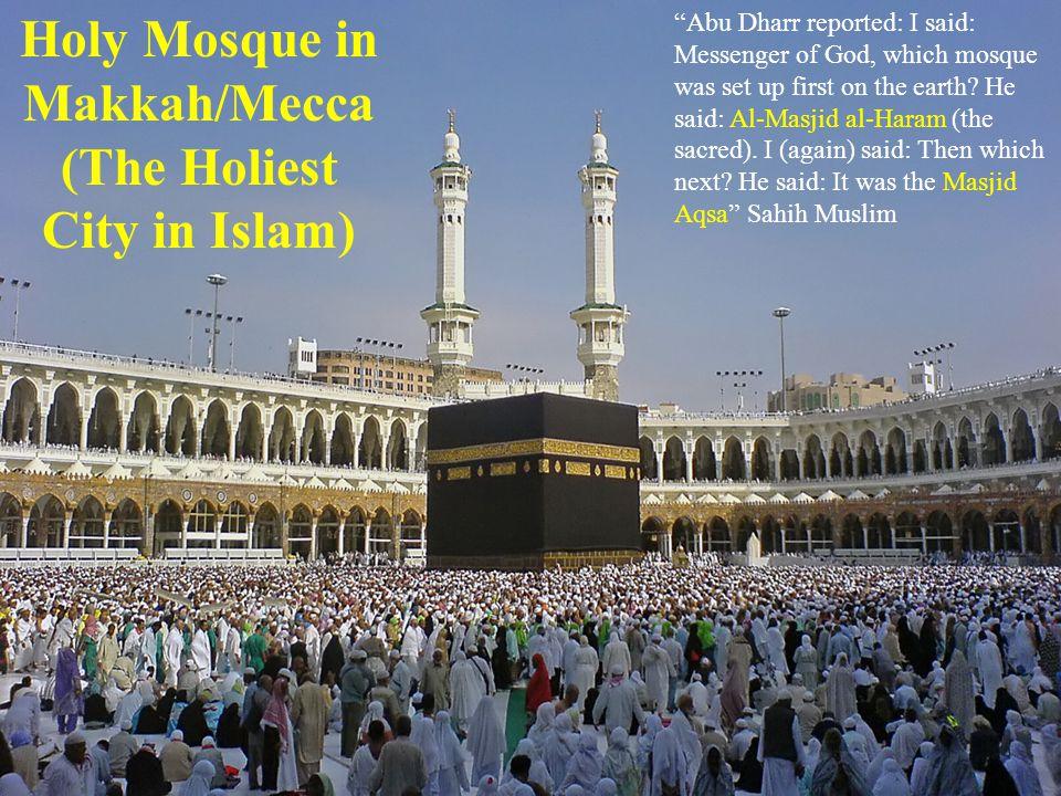 """Abu Dharr reported: I said: Messenger of God, which mosque was set up first on the earth? He said: Al-Masjid al-Haram (the sacred). I (again) said: T"