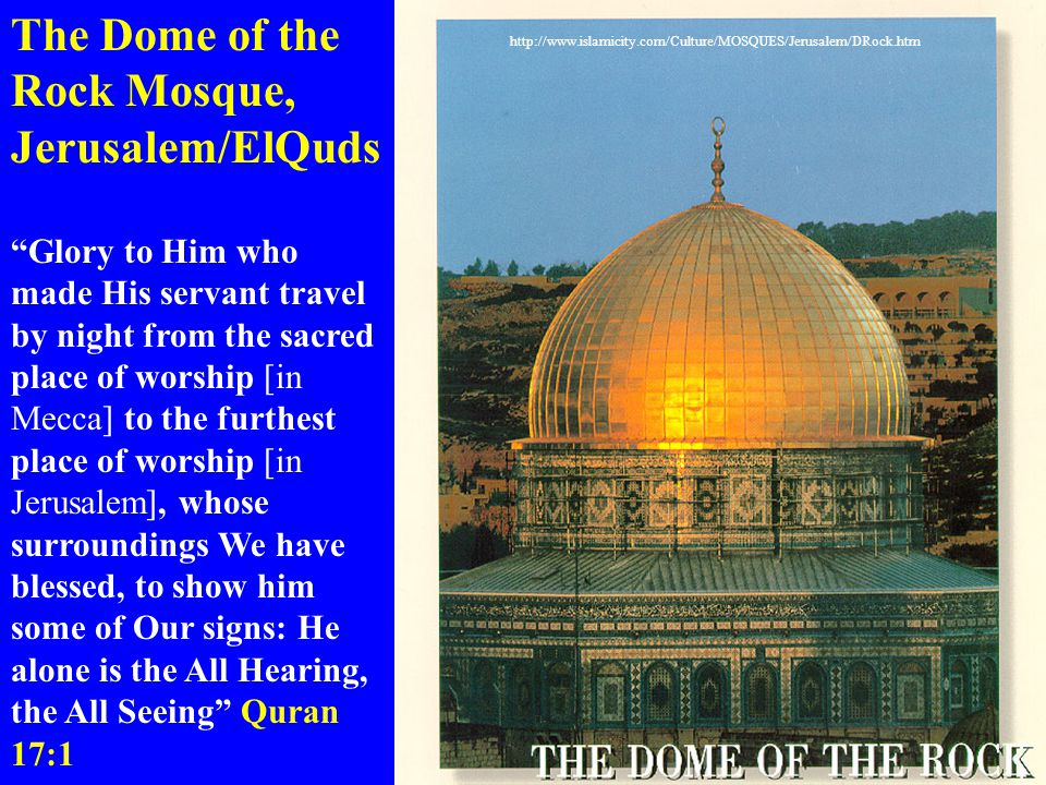 """The Dome of the Rock Mosque, Jerusalem/ElQuds """"Glory to Him who made His servant travel by night from the sacred place of worship [in Mecca] to the fu"""