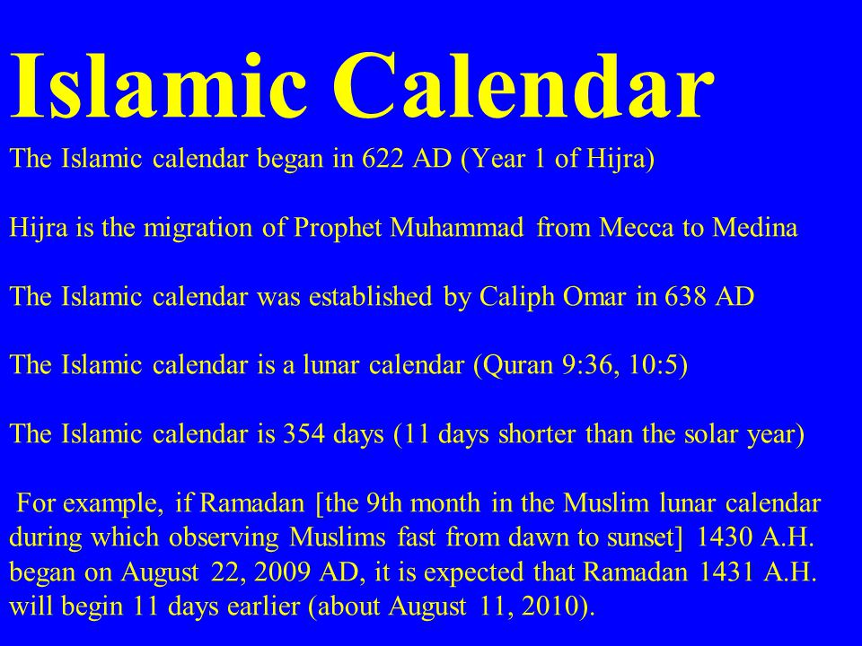 Islamic Calendar The Islamic calendar began in 622 AD (Year 1 of Hijra) Hijra is the migration of Prophet Muhammad from Mecca to Medina The Islamic ca