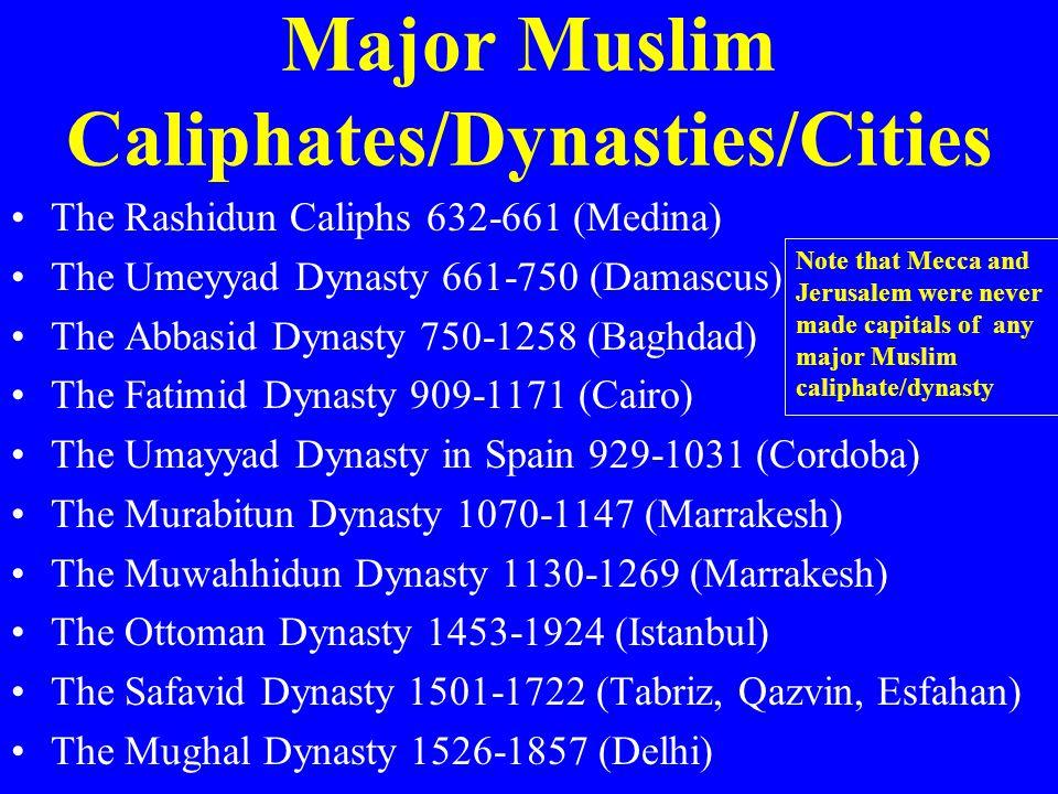 Major Muslim Caliphates/Dynasties/Cities The Rashidun Caliphs 632-661 (Medina) The Umeyyad Dynasty 661-750 (Damascus) The Abbasid Dynasty 750-1258 (Ba