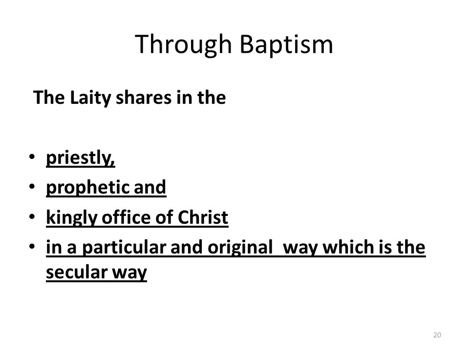 Through Baptism The Laity shares in the priestly, prophetic and kingly office of Christ in a particular and original way which is the secular way 20