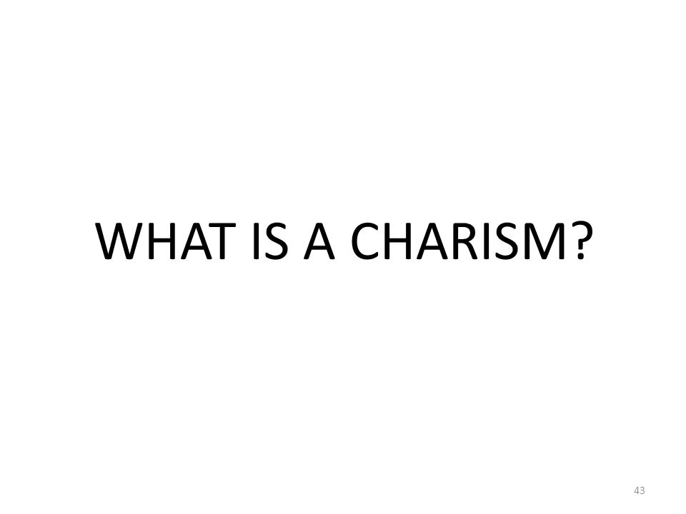 WHAT IS A CHARISM? 43