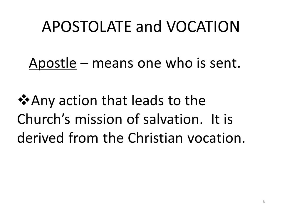 Apostolate and Vocation  The Christian vocation is, of its nature a vocation to the apostolate as well.