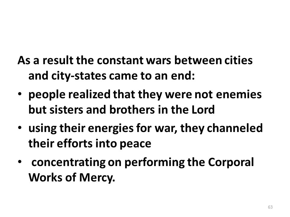 As a result the constant wars between cities and city-states came to an end: people realized that they were not enemies but sisters and brothers in th