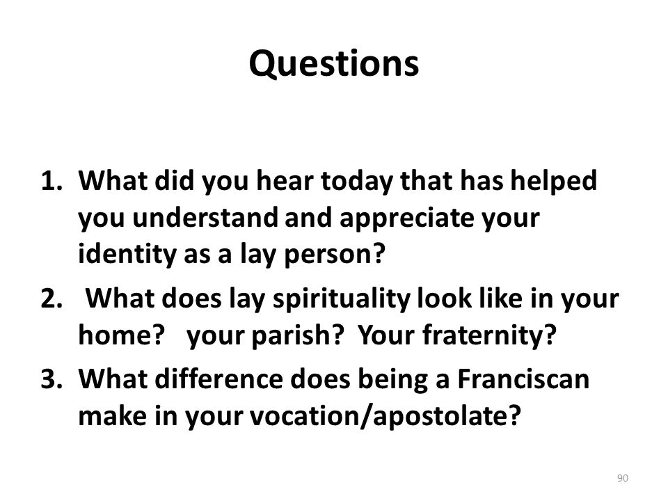 Questions 1.What did you hear today that has helped you understand and appreciate your identity as a lay person? 2. What does lay spirituality look li