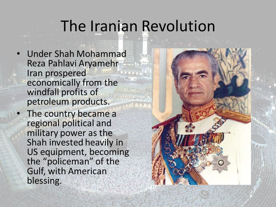 The Iranian Revolution Under Shah Mohammad Reza Pahlavi Aryamehr Iran prospered economically from the windfall profits of petroleum products.