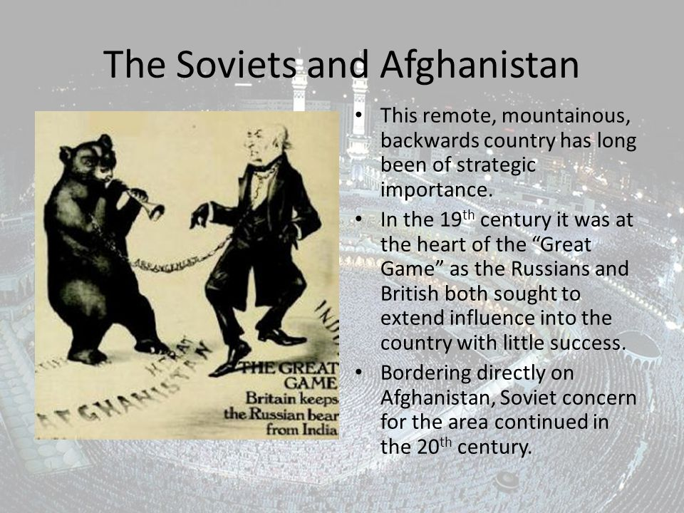 The Soviets and Afghanistan This remote, mountainous, backwards country has long been of strategic importance.