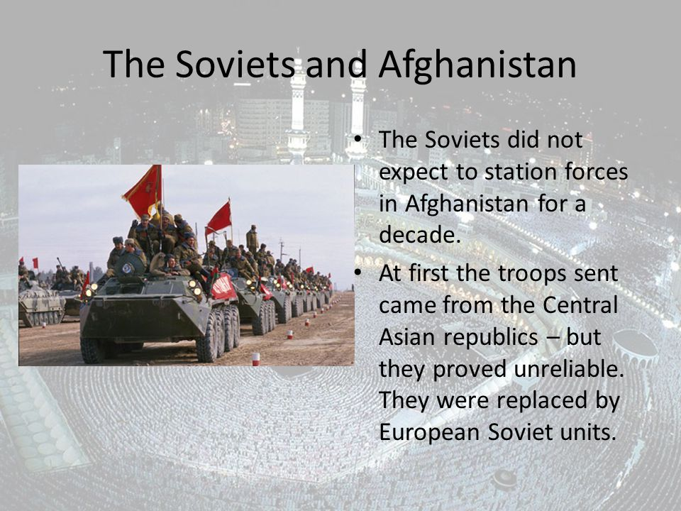 The Soviets and Afghanistan The Soviets did not expect to station forces in Afghanistan for a decade.