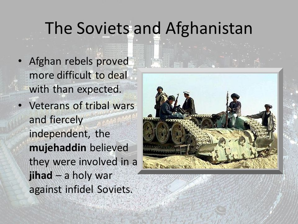 The Soviets and Afghanistan Afghan rebels proved more difficult to deal with than expected.